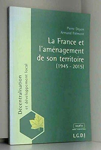 La France et l'aménagement de son territoire (1945-2015) par Pierre Deyon