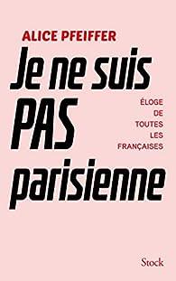 Je ne suis pas parisienne par Alice Pfeiffer