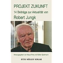 Projekt Zukunft.: Robert Jungk 1913 - 2013
