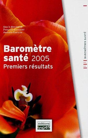 Baromètre santé 2005 : Premiers résultats par Philippe Guilbert