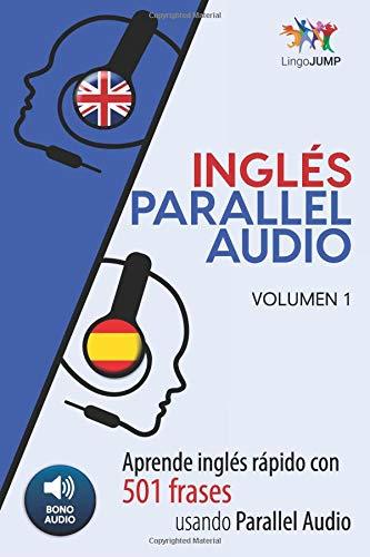 Inglés Parallel Audio - Aprende inglés rápido con 501 frases usando Parallel Audio - Volumen 1: Volume 1 por Lingo Jump