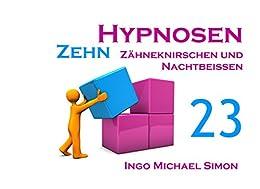 Zehn Hypnosen. Band 23: Zähneknirschen und Nachtbeißen