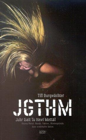 Preisvergleich Produktbild JGTHM. Juhr Gait Tu Hewi Mettäl. (Heavy Metal: Bands, Fakten, Hintergründe. Eine ernsthafte Satire)