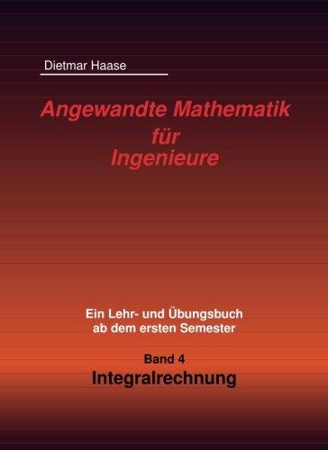 Angewandte Mathematik fuer Ingenieure: Band 4: Integralrechnung