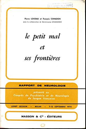Le petit mal et ses frontires : Rapport de neurologie prsent au Congrs de psychiatrie et de neurologie de langue franaise , 68me session , Milan , 7 au 12 septembre 1970