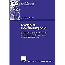 Strategische Lieferantenintegration: Ein Modell Zur Entscheidungsunterstützung Für Die Automobilindustrie Und Den Maschinenbau (Logistik-Management) (German Edition)