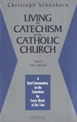 Living the Catechism of the Catholic Church: The Creed v. 1: A Brief Commentary on the Catechism for Every Week of the Year