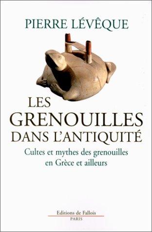 Les grenouilles dans l'antiquité : Cultes et mythes des grenouilles en Grèce et ailleurs par Pierre Lévêque