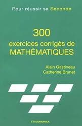 300 Exercices corrigés de mathématiques : Pour réussir sa Seconde