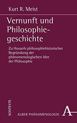 Vernunft und Philosophiegeschichte: Zu Husserls philosophiehistorischer Begründung der phänomenologischen Idee der Philosophie (Phänomenologie)