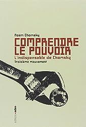Comprendre le pouvoir : L'indispensable de Chomsky, troisieme mouvement