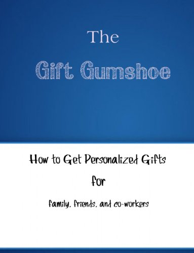 The Gift Gumshoe: How to get personalized gifts for family, friends, and co-workers