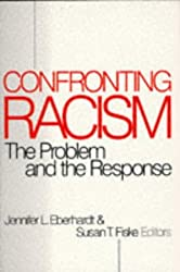 EBERHARDT: CONFRONTING RACISM (P); THE PROBLEM AND RESPONSE: The Problem and the Response