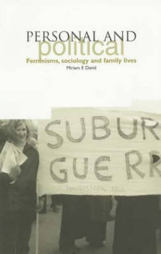 Personal and Political: Feminisms, Sociology and Family Lives by Miriam David (2003-04-01)