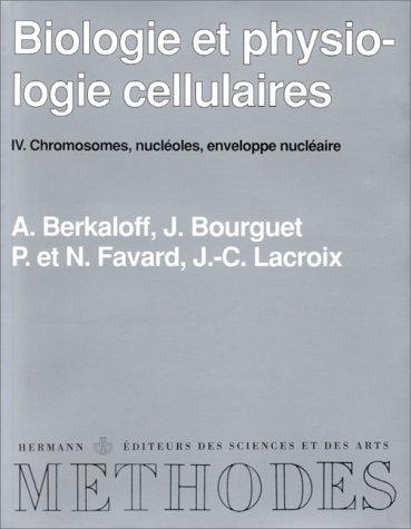 Biologie et physiologie cellulaires, tome 4. Chromosomes, nucléoles, enveloppe nucléaire