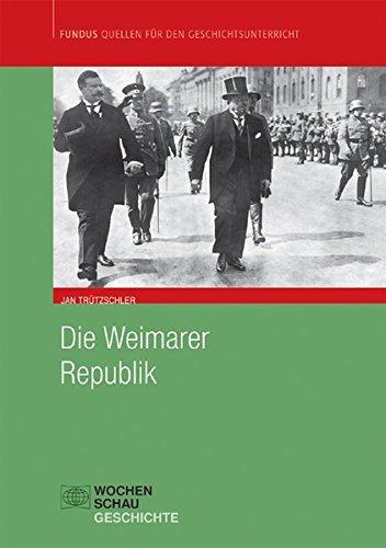 Die Weimarer Republik (Fundus - Quellen für den Geschichtsunterricht)