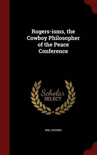 Rogers-isms, the Cowboy Philosopher of the Peace Conference by Will Rogers (2015-08-08)