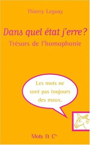 Dans quel état j'erre ? : trésors de l'homophonie par Thierry Leguay