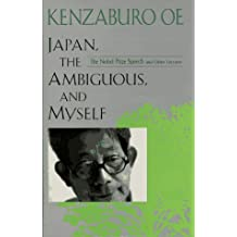Japan, the Ambiguous, and Myself: The Nobel Prize Speech and Other Lectures