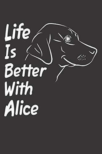Life Is Better With Alice: Blank Dotted Female Dog Name Personalized & Customized Labrador Notebook Journal for Women, Men & Kids. Chocolate, Yellow & ... & Christmas Gift for Dog Lover & Owner. (Teen Mom-shirt)