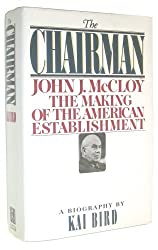 The CHAIRMAN: JOHN J MCCLOY & THE MAKING OF THE AMERICAN ESTABLISHMENT by Kai Bird (1992-04-30)