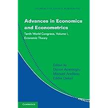 Advances in Economics and Econometrics: Volume 1, Economic Theory: Tenth World Congress (Econometric Society Monographs)