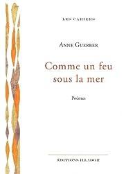 Comme un feu sous la mer par Anne Guerber