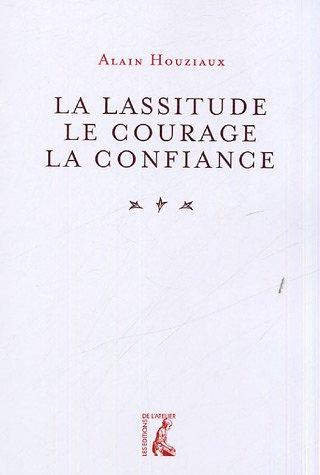 La lassitude, le courage, la confiance par Alain Houziaux