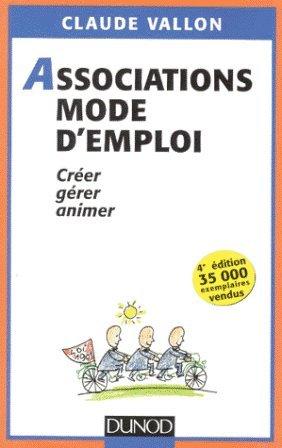 Associations, mode d'emploi, 4e édition. Créer, gérer, animer par Vallon