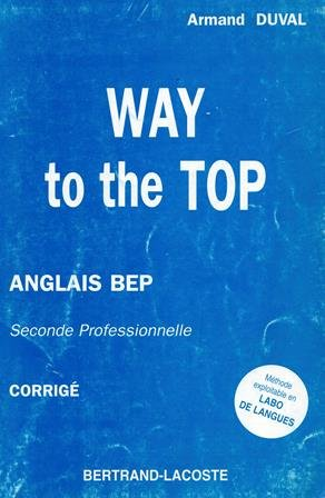 ANGLAIS WAY TO THE TOP BEP 2NDE PROFESSIONNELLE. Corrigé par Armand Duval