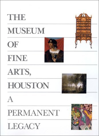 The Museum of Fine Arts, Houston: A Permanent Legacy by Peter Marzio (1989-12-15)