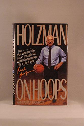 Holzman on Hoops: The Man Who Led the Knicks Through Two World Championships Tells it Like it Was por Red Holzman