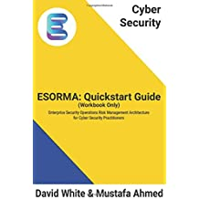 Cyber Security: ESORMA Quickstart Guide Workbook: Enterprise Security Operations Risk Management Architecture for Cyber Security Practitioners