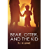 Bear, Otter, and the Kid (Bear, Otter, and the Kid Chronicles Book 1)