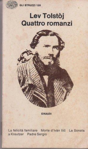 Quattro romanzi: la felicità familiare, Morte d'Ivan Illic, la sonata a Kreutzer, Padre Sergio