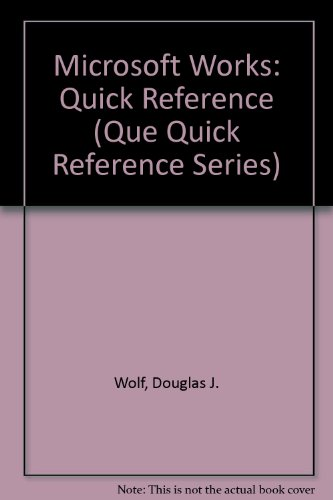 Microsoft Works: Quick Reference (Que Quick Reference Series) por Douglas J. Wolf