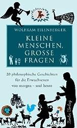Kleine Menschen, große Fragen: 20 philosophische Geschichten für die Erwachsenen von morgen - und heute