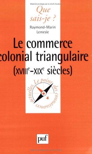 Le commerce colonial triangulaire, XVIIIe-XIXe siècles