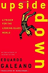 Upside Down: A Primer for the Looking-Glass World by Eduardo Galeano (2000-10-10)