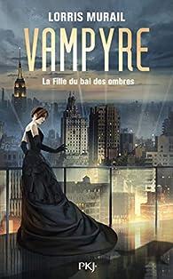 Vampyre - La Fille du Bal des Ombres par Lorris Murail