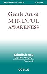 Gentle Art of Mindful Awareness (Mindfulness: Stop the Struggle Book 2)