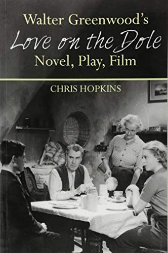 """Walter Greenwood's 'love on the Dole': Novel, Play, Film"""" and contributor """"Chris Hopkins (Author) (Liverpool English Texts and Studies, Band 3)"""