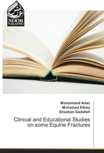 Clinical and Educational Studies on some Equine Fractures por Mohammed Amer