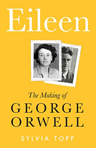 Eileen: The Making of George Orwell by [Topp, Sylvia]