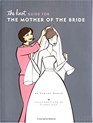 [(The Knot Guide for the Mother of the Bride)] [Author: Carley Roney] published on (December, 2005)