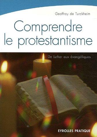 Comprendre le protestantisme : De Luther aux évangéliques