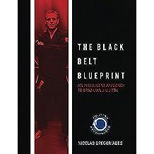 Jiu Jitsu: The Black Belt Blueprint: An Intelligent Approach to Brazilian Jiu Jitsu (English Edition)