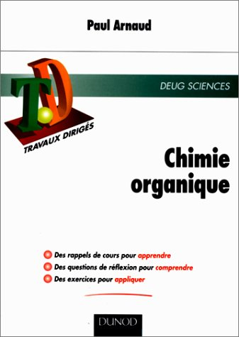 TD de chimie organique : Rappels de cours, questions de réflexion, exercices résolus