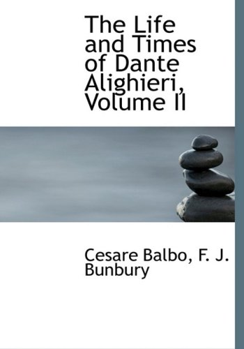 The Life and Times of Dante Alighieri, Volume II