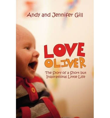 Portada del libro [(Love Oliver: The Story of a Short But Inspirational Little Life )] [Author: Andy Gill] [Jul-2012]